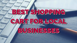 Best Shopping Cart for Local Businesses