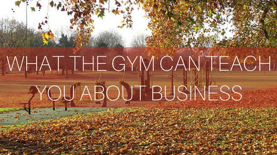 What the Gym can Teach you about Business
