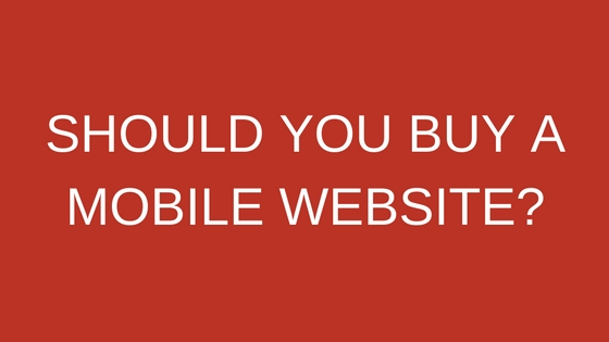 Should I buy a mobile website?