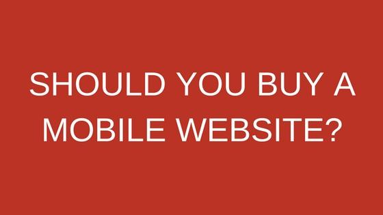 SHOULD YOU BUY A MOBILE WEBSITE-