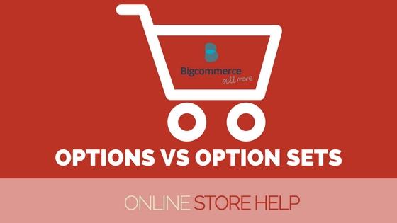 Options VS Option Sets BigCommerce
