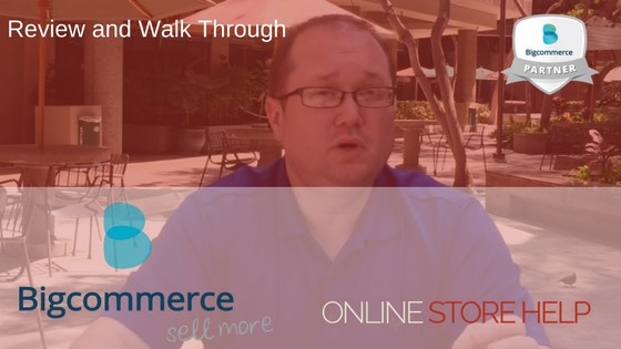 BigCommerce Review and Detailed Walk Through 2016