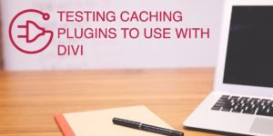 Testing caching plugins with divi