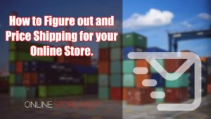 figuring out shipping for your online store