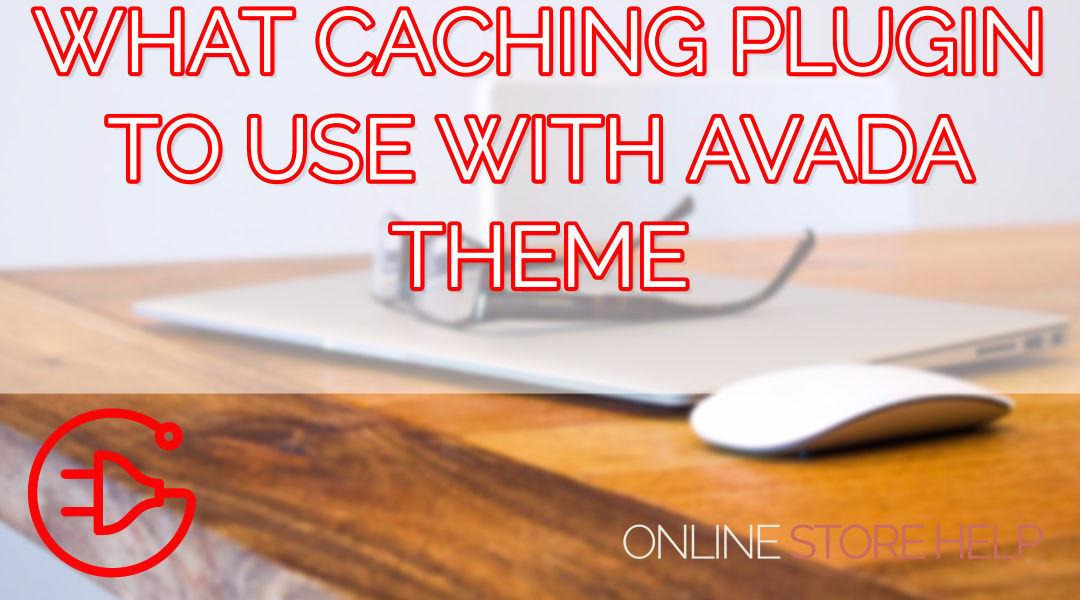 Caching Plugins with the Avada Theme by Theme Fusion