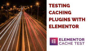 testing elementor with caching plugins(1)